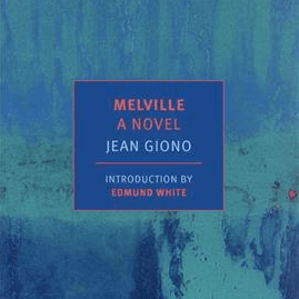 "Foreign Companion: Jean Giono's ""Melville: A Novel"""