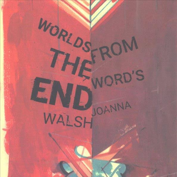 "What a Punderful Word: On Joanna Walsh's ""Worlds from the Word's End"""